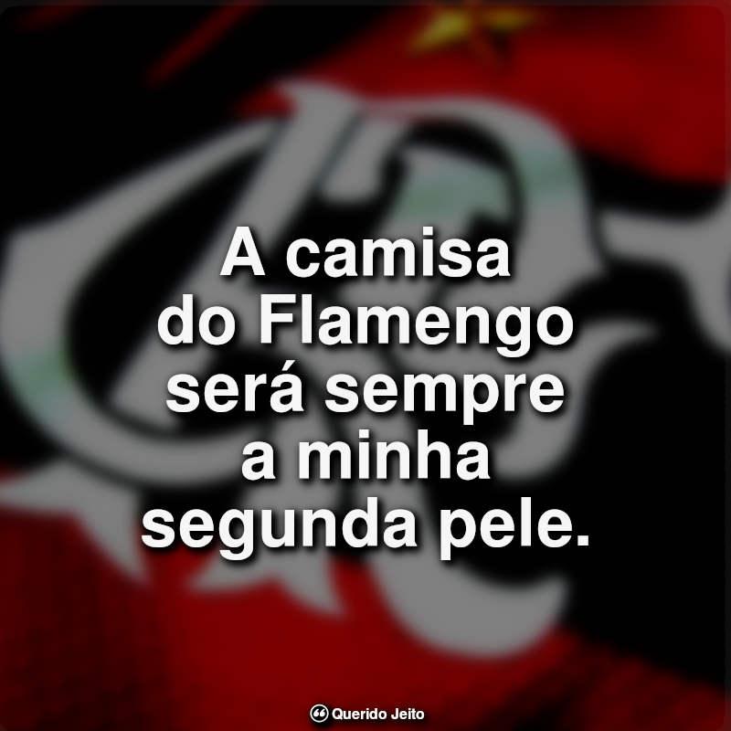 Frases do Flamengo: A camisa do Flamengo.