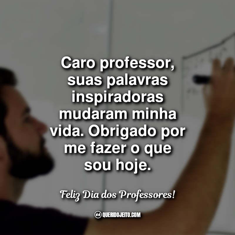 Frases do Dia do Professor: Caro professor suas palavras.