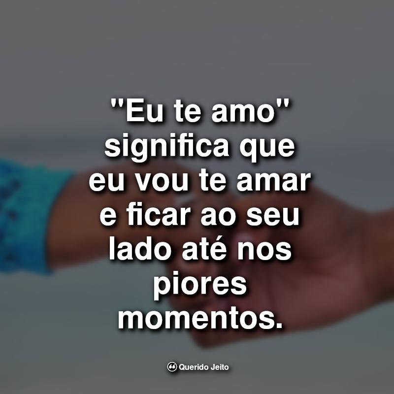 """Frases de Carinho: """"Eu te amo"""" significa que eu."""