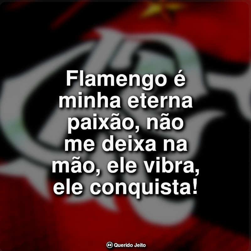 Frases do Flamengo: Flamengo é minha eterna.