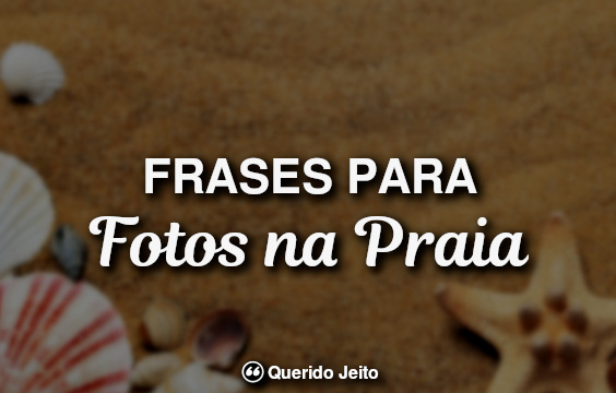67 Frases Para Fotos Na Praia Querido Jeito