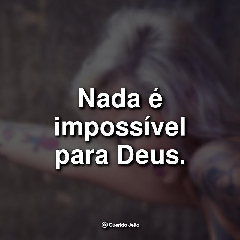 Frases para Tatuagem 2019: Nada é impossível para Deus.