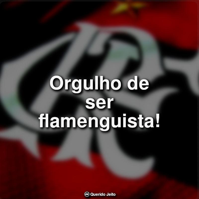 Frases do Flamengo: Orgulho de ser flamenguista.