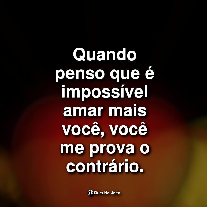 Frases de Carinho: Quando penso que é impossível amar mais.