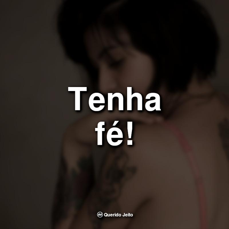 Frases para Tatuagem: Tenha fé.