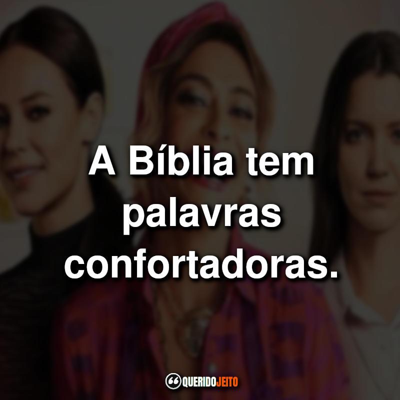 """""""A Bíblia tem palavras confortadoras."""" Frases A Dona do Pedaço"""