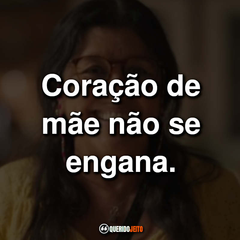 Amor de Mãe Frases da novela da Globo