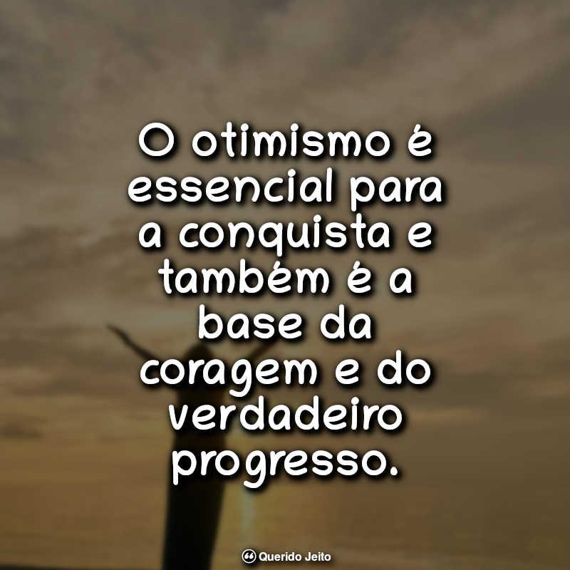 O otimismo é essencial para a conquista e também é a base da coragem e do verdadeiro progresso. Frases Otimistas para Status