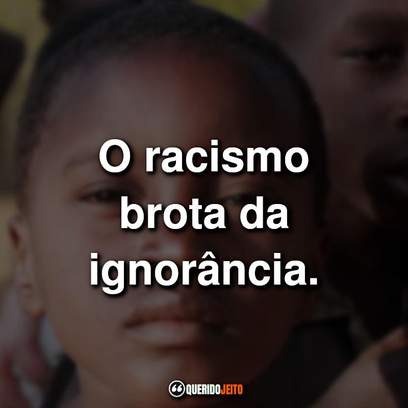 Frases sobre Racismo: O racismo brota da.
