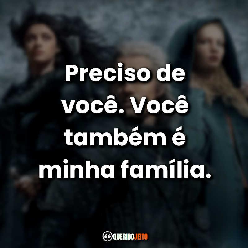 """""""Preciso de você. Você também é minha família."""""""