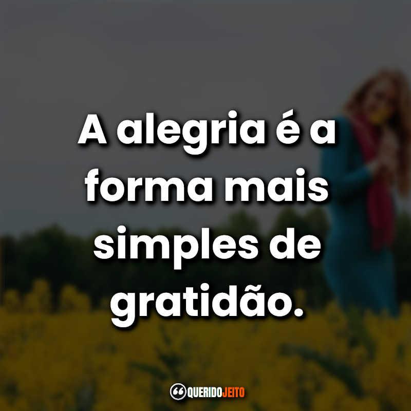 Frases de Gratidão: A alegria é a forma.