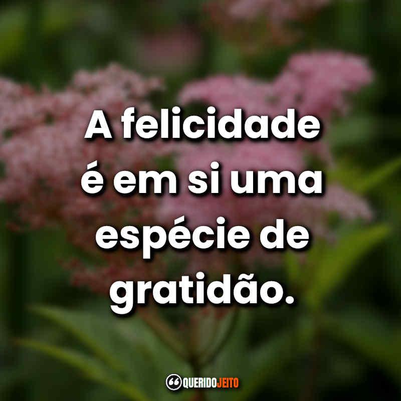 Frases de Gratidão pela Vida: A Felicidade.