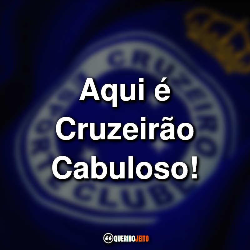 Frases do Cruzeiro para o Cruzeirão Cabuloso.