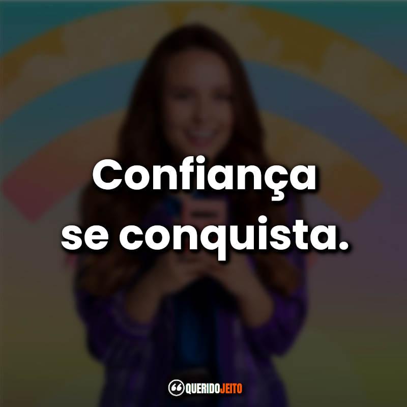 """""""Confiança se conquista."""""""