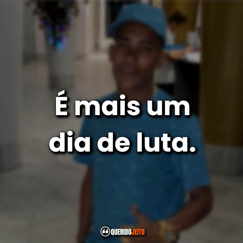 """""""É mais um dia de luta."""" Frases MC Poze do Rodo."""