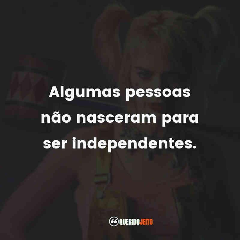 """""""Algumas pessoas não nasceram para ser independentes."""" Frases de Arlequina em Aves de Rapina"""