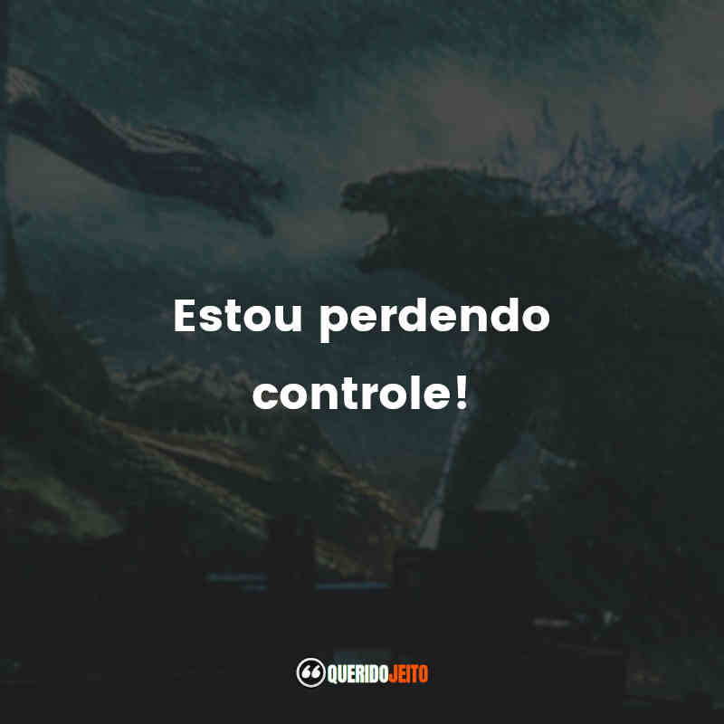 """""""Estou perdendo controle!"""" Frases de Godzilla 2: Rei dos Monstros"""