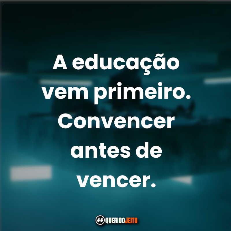 """""""A educação vem primeiro. Convencer antes de vencer."""" Frases O Poço."""