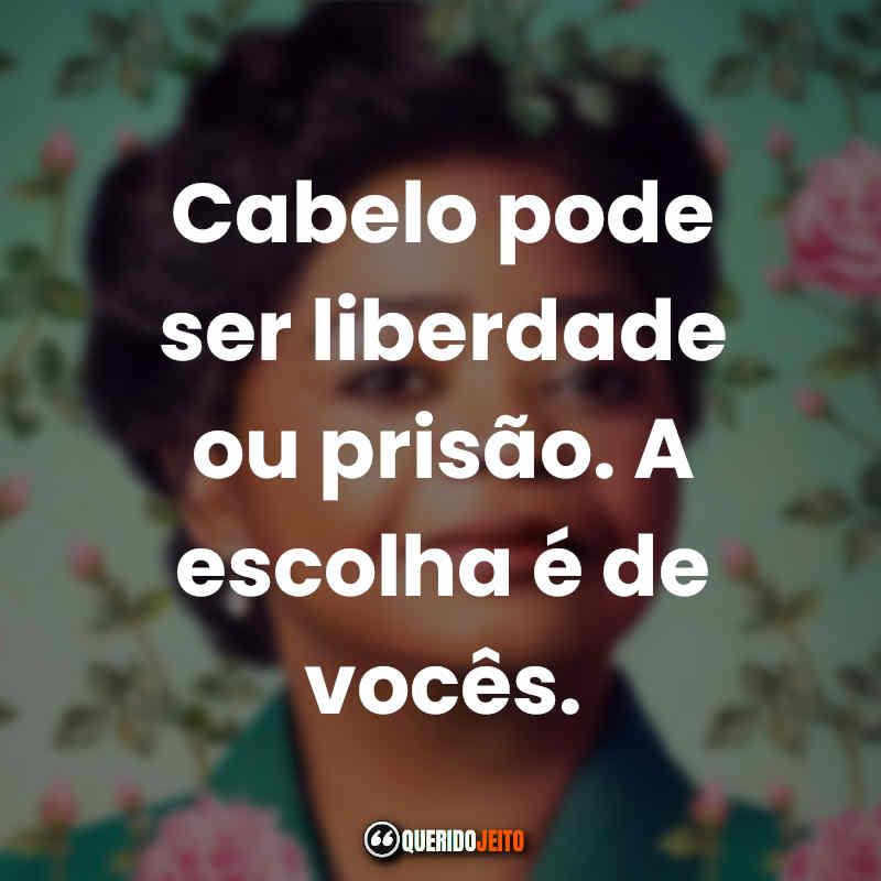 """""""Cabelo pode ser liberdade ou prisão. A escolha é de vocês."""" Frases A Vida e a História de Madam C. J. Walker."""
