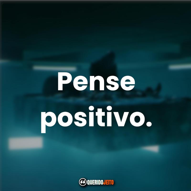 """""""Pense positivo."""""""
