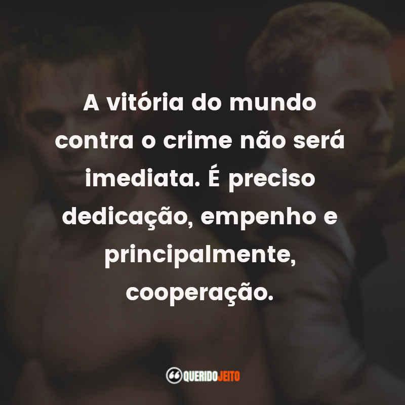 """""""A vitória do mundo contra o crime não será imediata. É preciso dedicação, empenho e principalmente, cooperação."""" Frases Clube da Luta tumblr"""