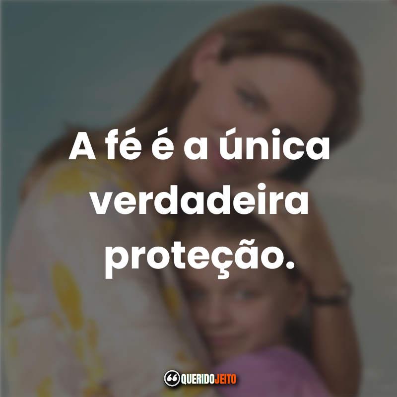 """""""A fé é a única verdadeira proteção."""" Frases Milagres do Paraíso."""