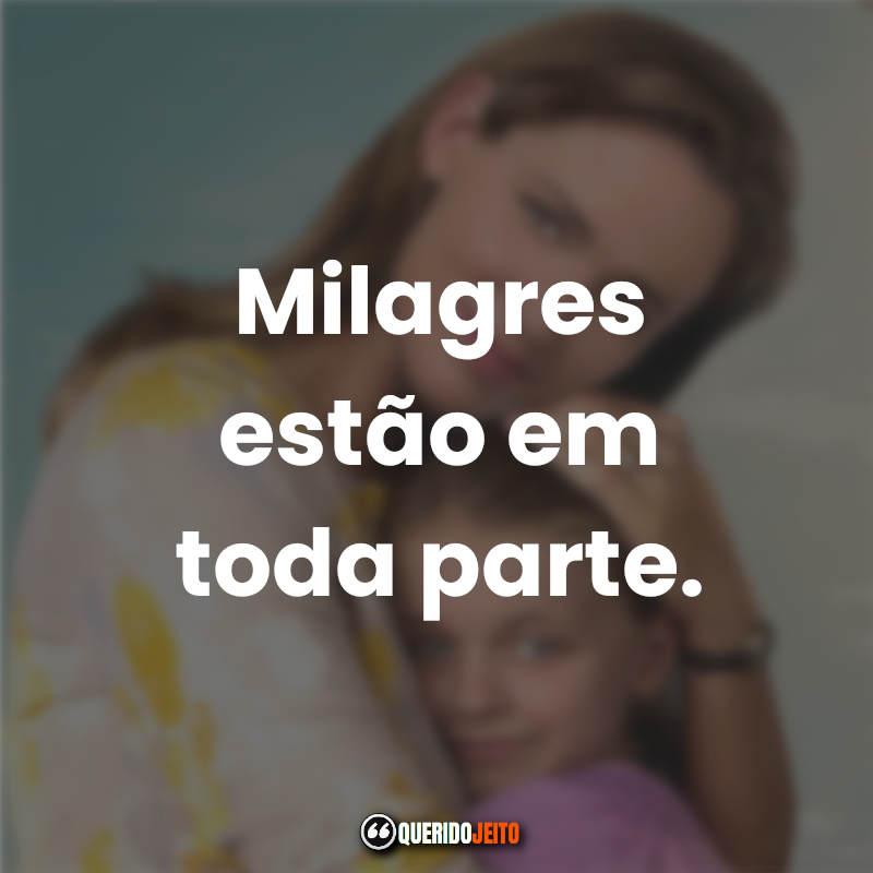 """""""Milagres estão em toda parte."""" Imagens com Frases Milagres do Paraíso."""