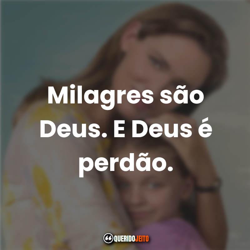 """""""Milagres são Deus. E Deus é perdão."""" Lindas Frases Milagres do Paraíso."""