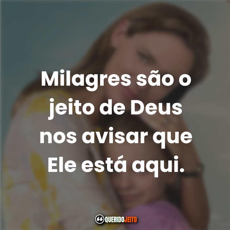 """""""Milagres são o jeito de Deus nos avisar que Ele está aqui."""""""