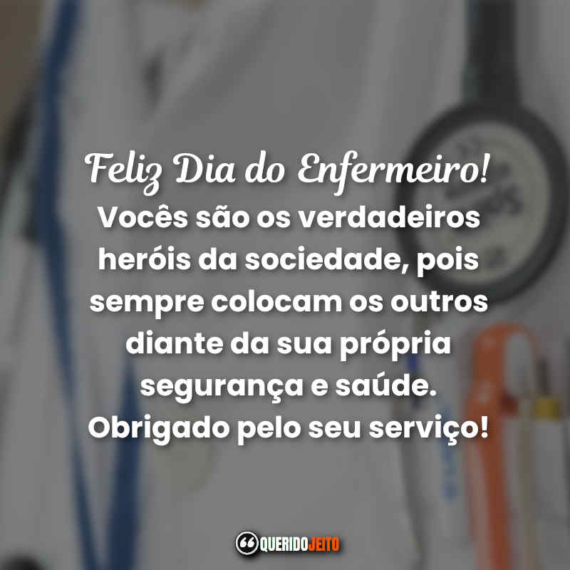 Dia do Enfermeiro Frases. Vocês são os verdadeiros heróis da sociedade, pois sempre colocam os outros diante da sua própria segurança e saúde. Obrigado pelo seu serviço!