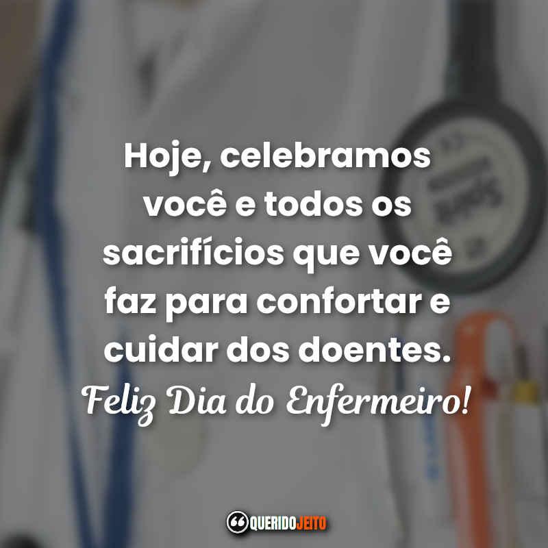 Hoje, celebramos você e todos os sacrifícios que você faz para confortar e cuidar dos doentes. Frases Feliz Dia do Enfermeiro.