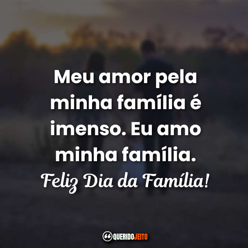 Meu amor pela minha família é imenso. Eu amo minha família. Feliz Dia da Família! Frases Dia da Família Tumblr.