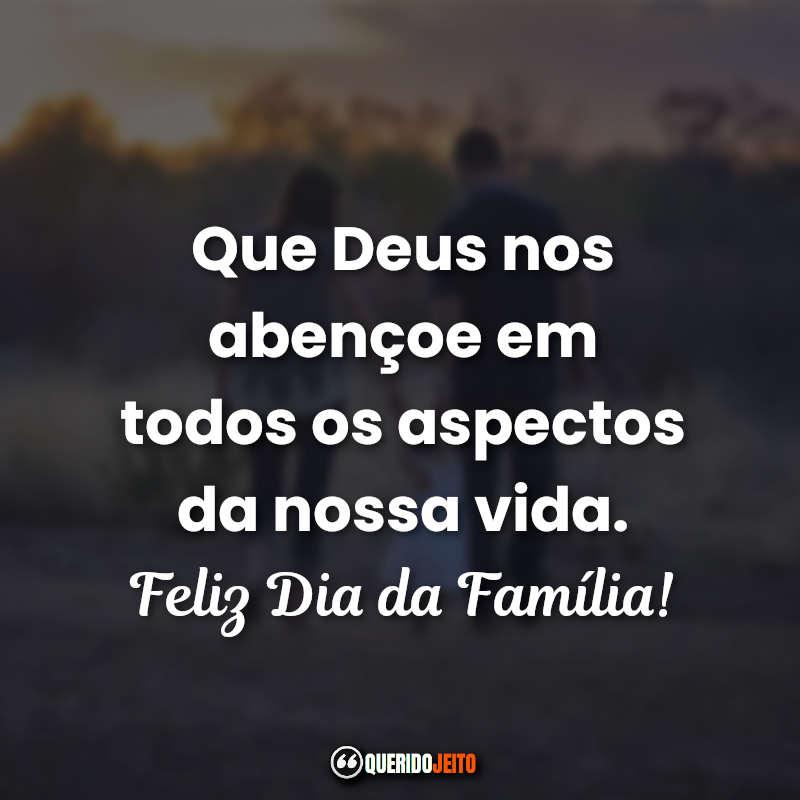 Que Deus nos abençoe em todos os aspectos da nossa vida. Feliz Dia da Família! Mensagens e Frases Dia da Família.