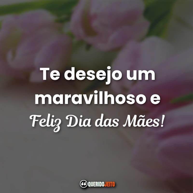 Te desejo um maravilhoso e feliz dia!