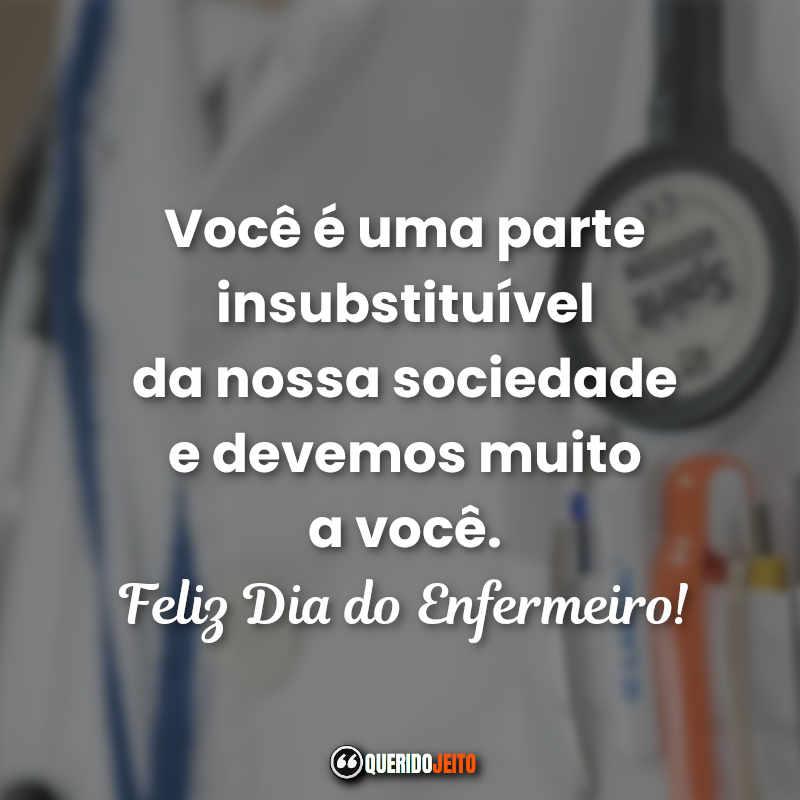 Você é uma parte insubstituível da nossa sociedade e devemos muito a você. Feliz Dia do Enfermeiro!