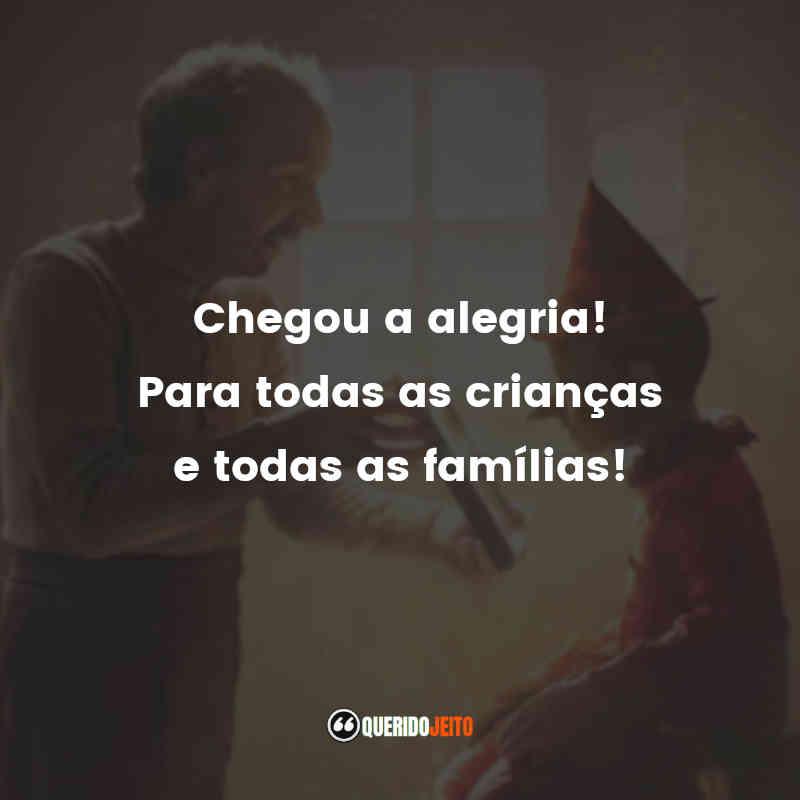 """""""Chegou a alegria! Para todas as crianças e todas as famílias!"""" Frases do Pinóquio"""