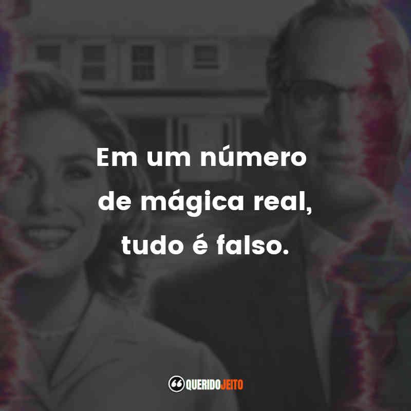 """""""Em um número de mágica real, tudo é falso."""" WandaVision Frases"""