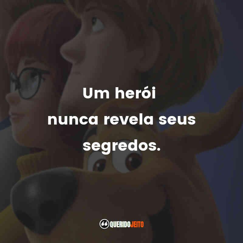 """""""Um herói nunca revela seus segredos."""""""