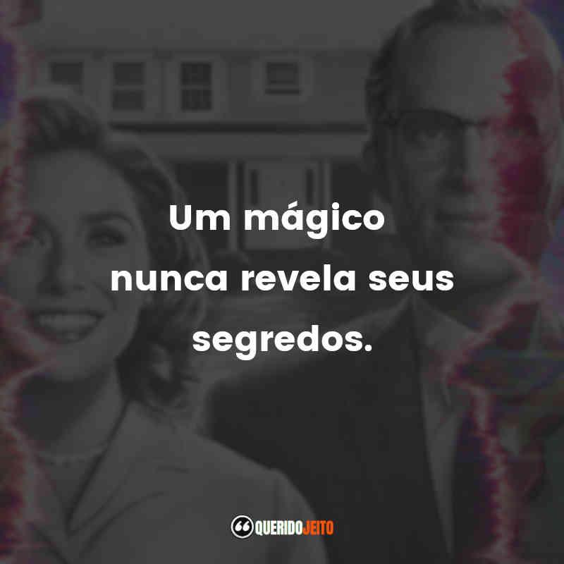 """""""Um mágico nunca revela seus segredos."""""""