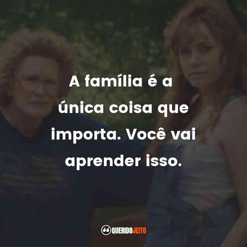 """""""A família é a única coisa que importa. Você vai aprender isso."""" Frases Era uma Vez um Sonho"""