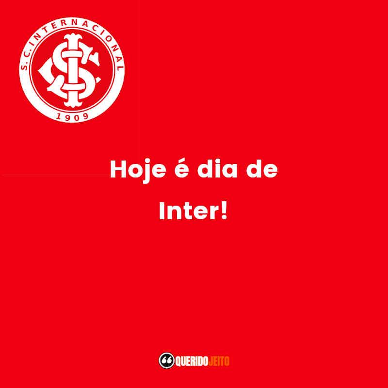 """""""Hoje é dia de Inter!"""" Frases Sport Club Internacional"""