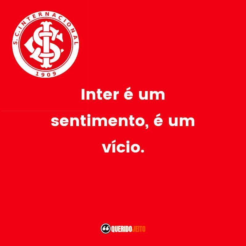 """""""Inter é um sentimento, é um vício."""" Sport Club Internacional Frases"""