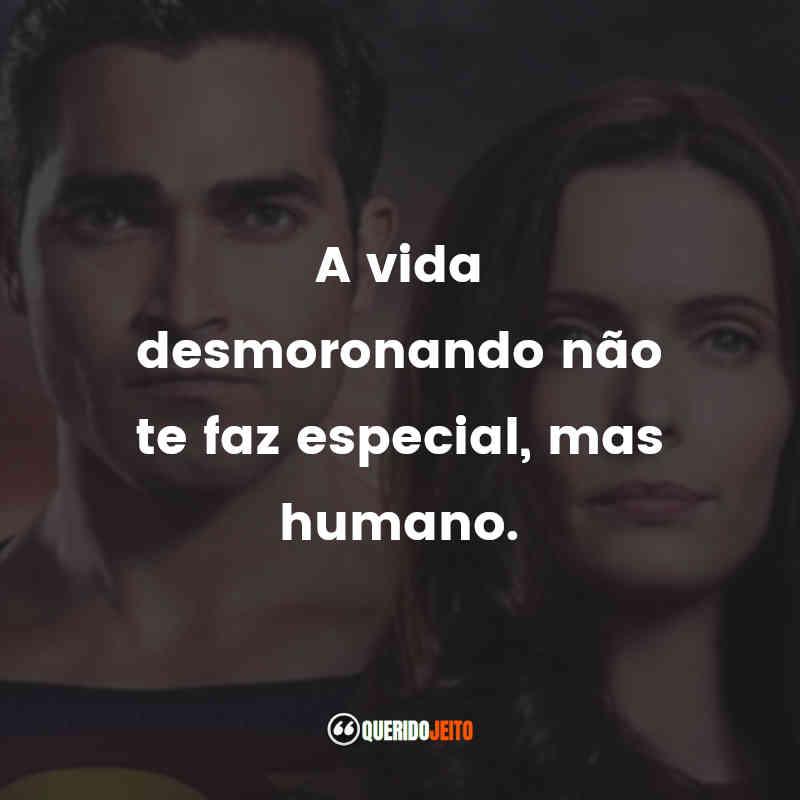 """""""A vida desmoronando não te faz especial, mas humano."""" Frases Superman & Lois"""