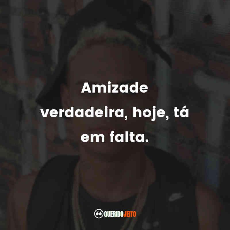 """""""Amizade verdadeira, hoje, tá em falta."""" MC Cabelinho Frases"""