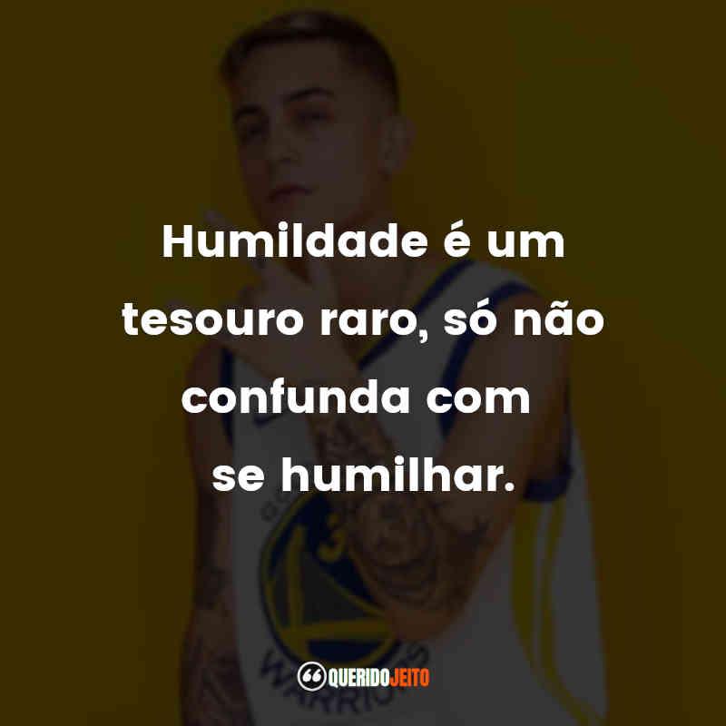 """""""Humildade é um tesouro raro, só não confunda com se humilhar."""""""