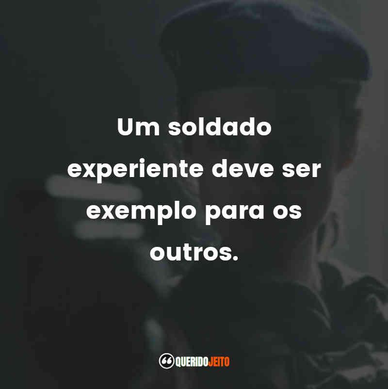 """""""Um soldado experiente deve ser exemplo para os outros."""""""