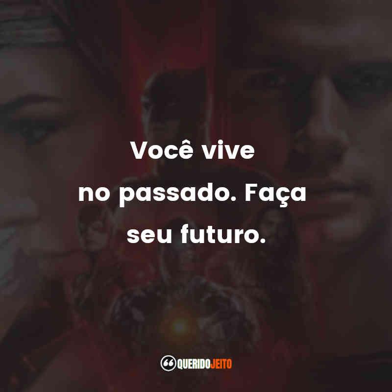 """""""Você vive no passado. Faça seu futuro."""""""