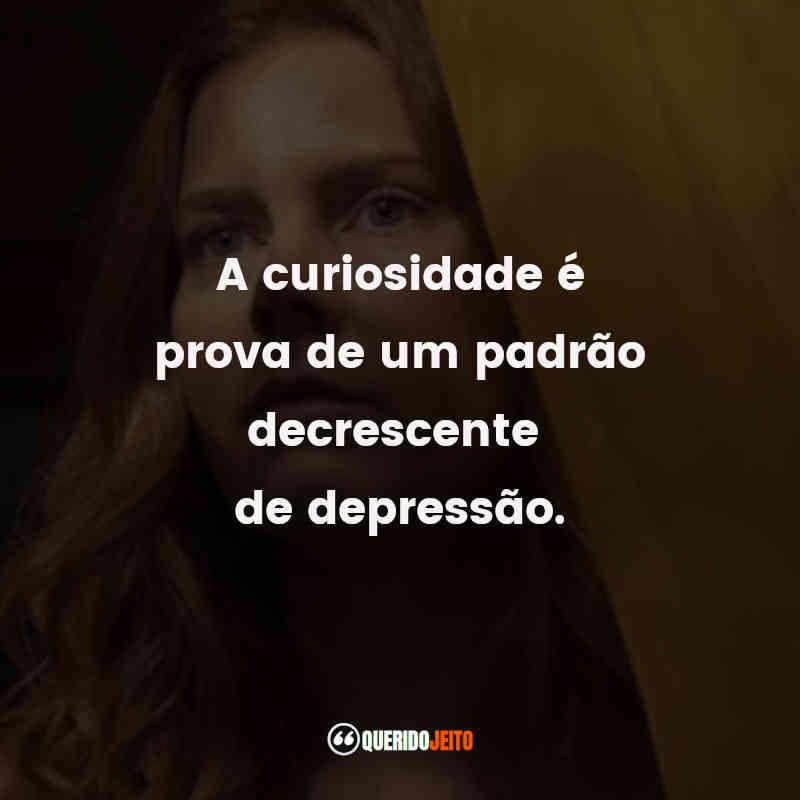 """""""A curiosidade é prova de um padrão decrescente de depressão."""" Frases do Filme A Mulher na Janela"""