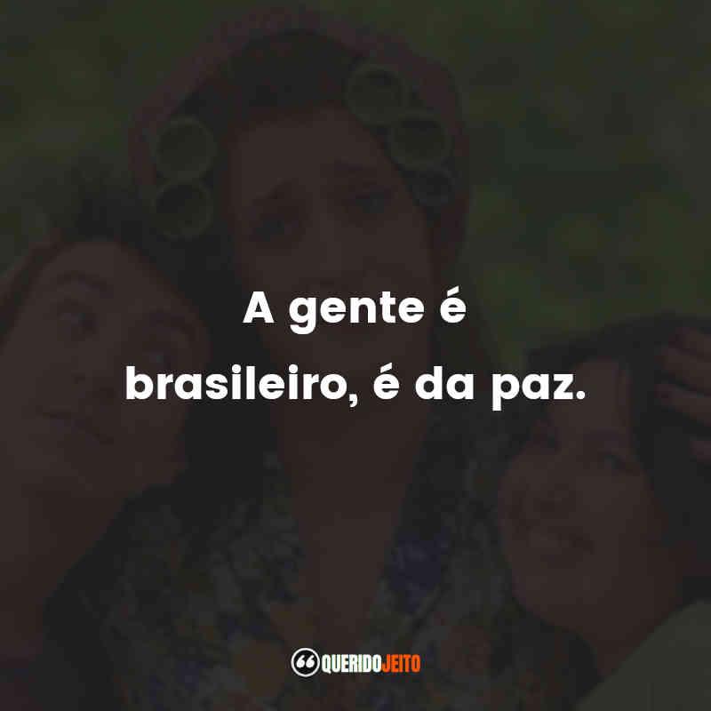 """""""A gente é brasileiro, é da paz."""" Dona Hermínia Frases"""