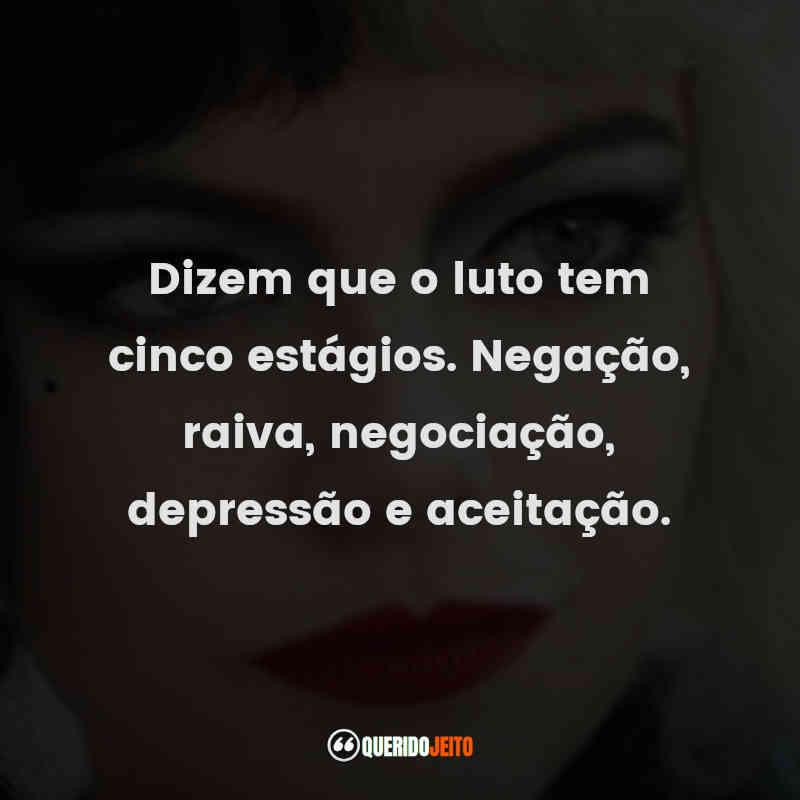 """""""Dizem que o luto tem cinco estágios. Negação, raiva, negociação, depressão e aceitação."""" Frases do Filme Cruella"""
